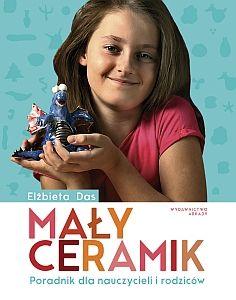 """""""Mały ceramik. Podręcznik dla wychowawców przedszkoli i nauczycieli"""""""